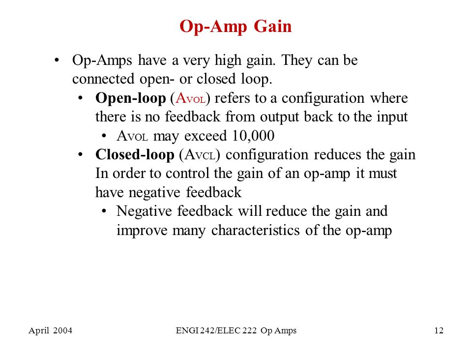 Op-Amp Gain Op-Amps have a very high gain. They can be connected open- or closed loop.