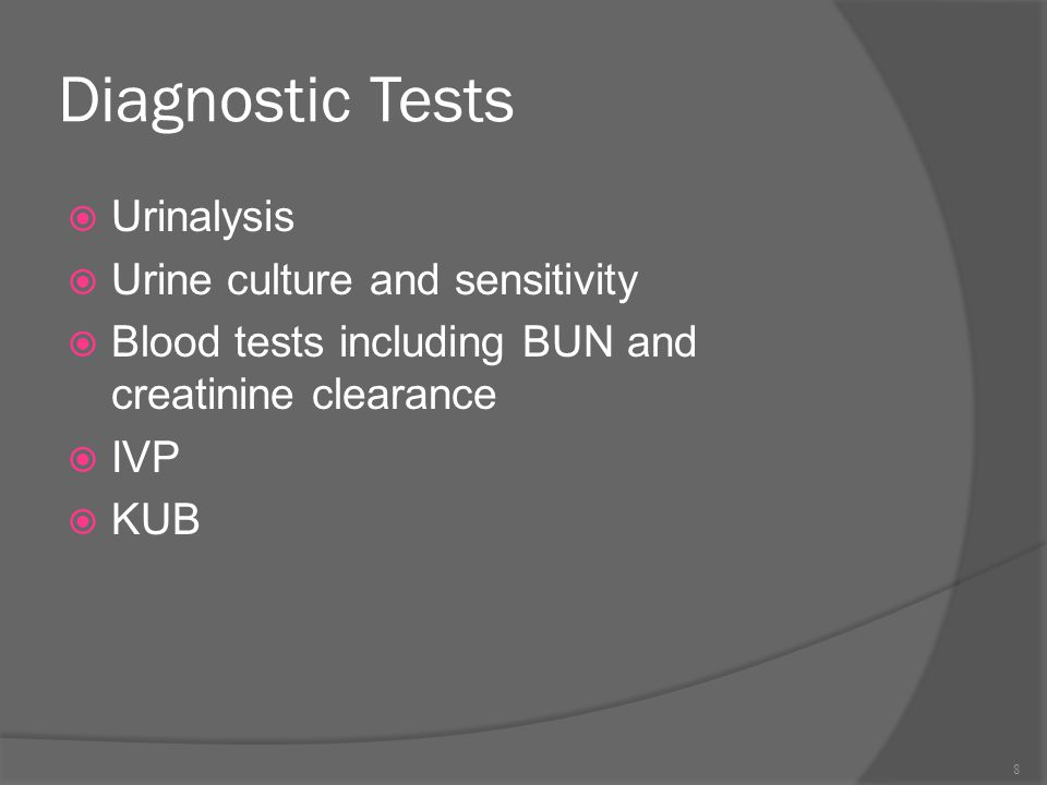 Diagnostic Tests Urinalysis Urine culture and sensitivity