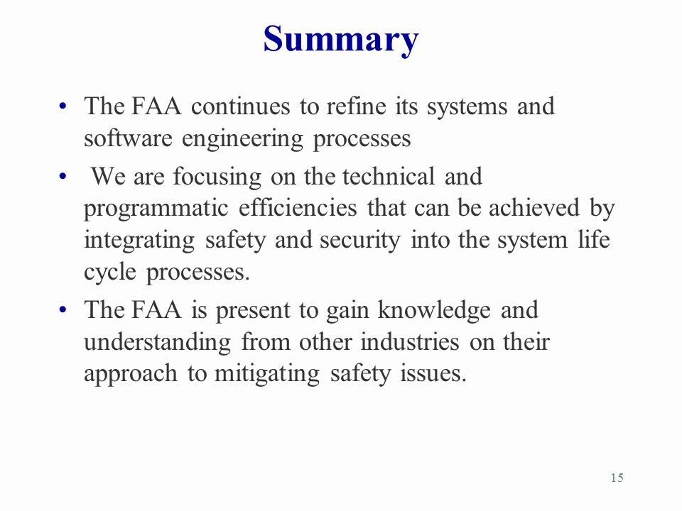 Summary The FAA continues to refine its systems and software engineering processes.