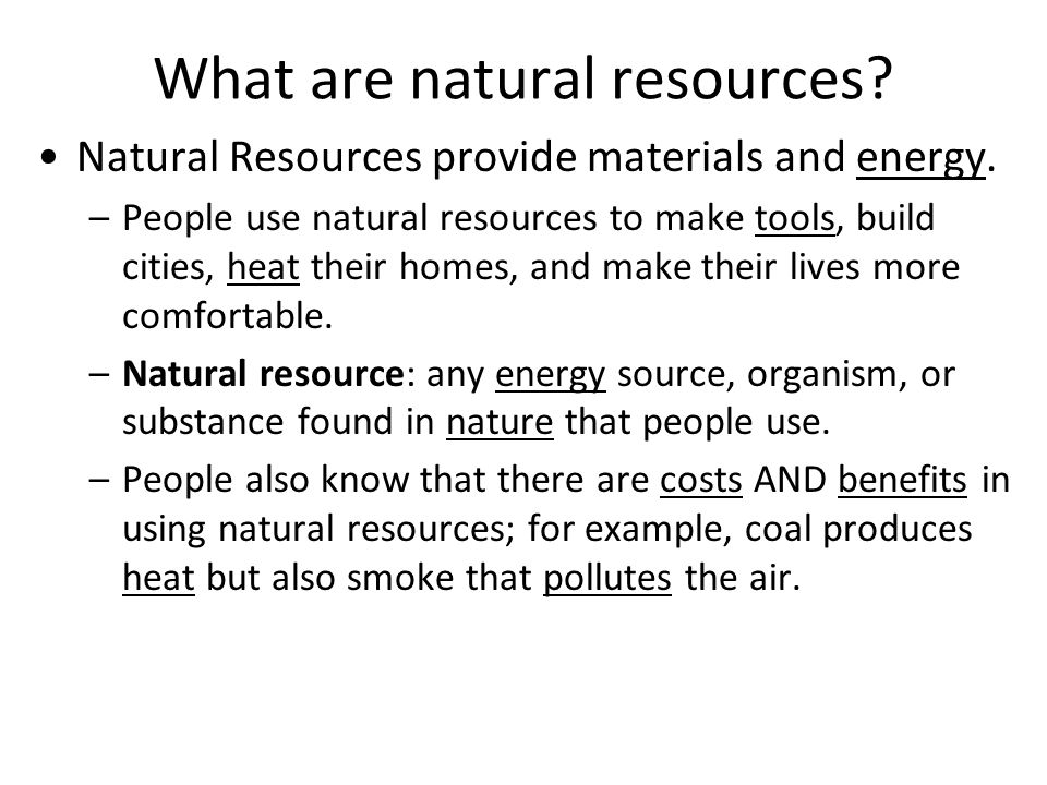 natural resources notes Natural resources are resources that exist without actions of humankind this includes all valued characteristics such as magnetic, gravitational, electrical properties and forces etc on earth it includes: sunlight, atmosphere, water, land ( includes all minerals) along with all vegetation, crops and animal life that naturally.
