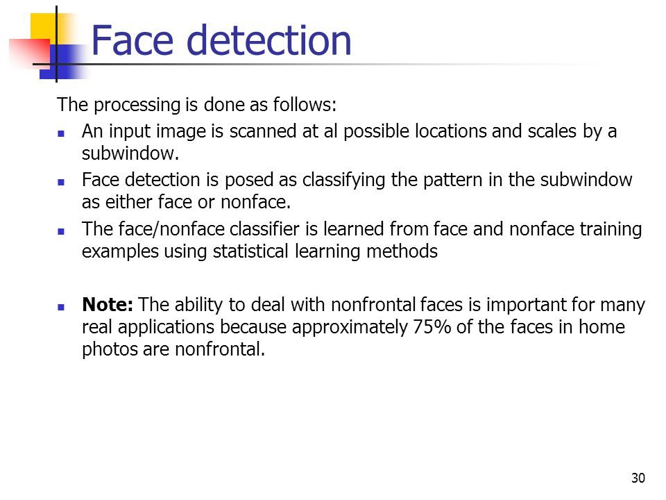 Face detection The processing is done as follows: