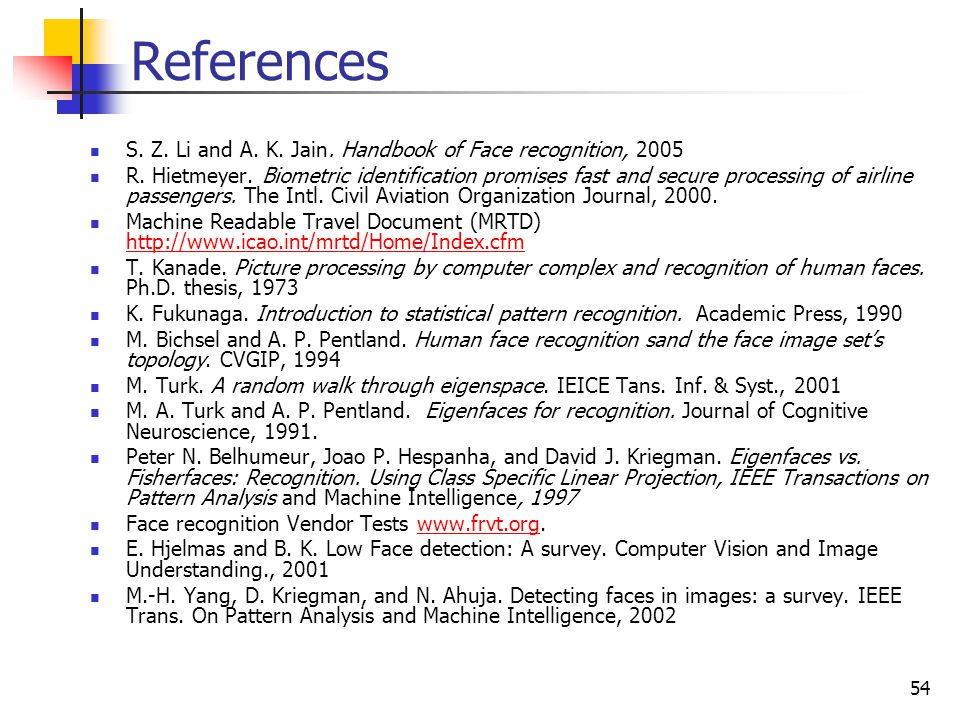 References S. Z. Li and A. K. Jain. Handbook of Face recognition, 2005