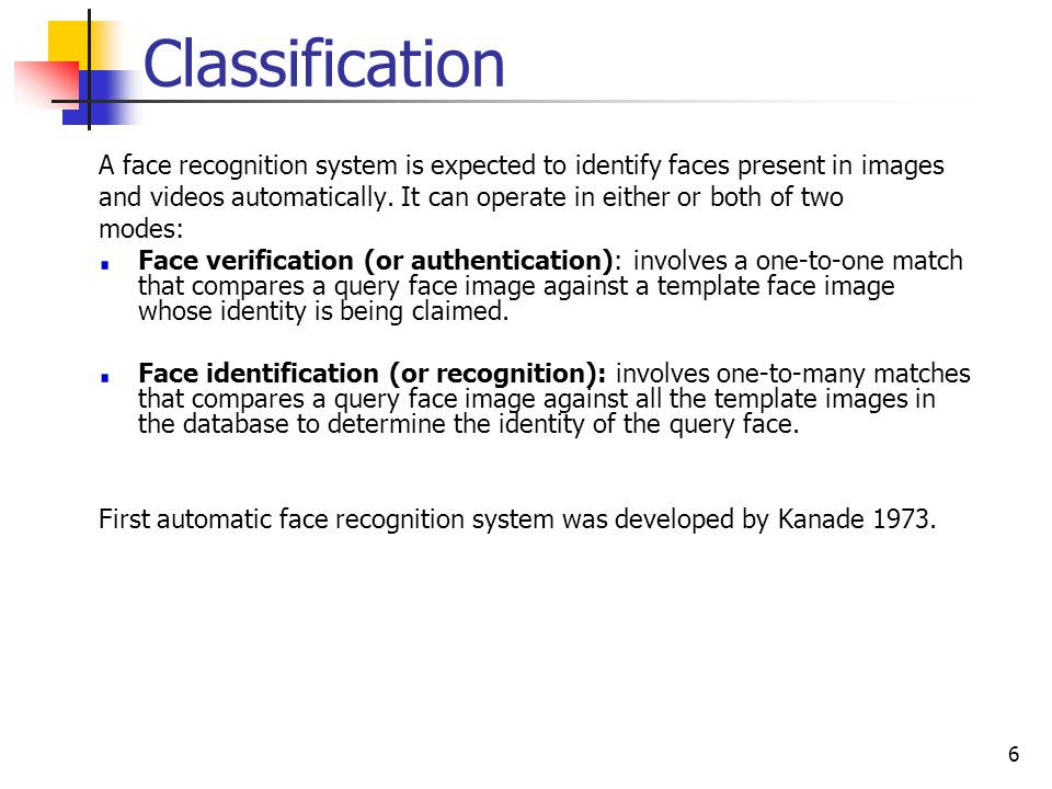 Classification A face recognition system is expected to identify faces present in images.