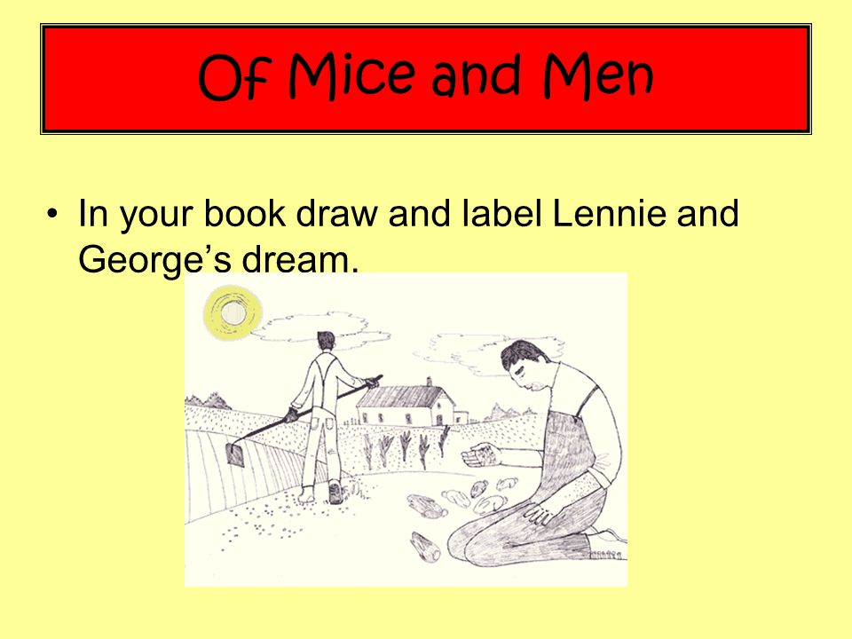 """presentation of george in of mice George shows a symbol of trust within slim, since he's the only one that he open to about the incident of lennie and the red dressed girl on the ranch, as seen on pg 68 of mice and men george milton analysis key quote 1 """"the first man was small and quick, dark of face, with restless eyes and sharp, strong features."""