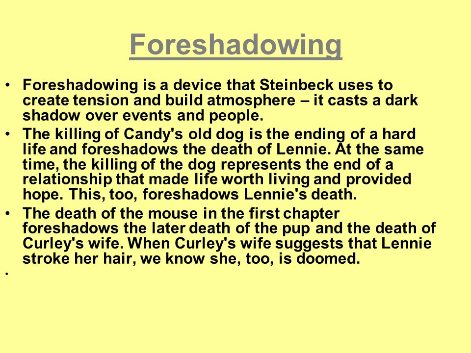 foreshadowing lennies death of mice and men A summary of section 3 in john steinbeck's of mice and men learn exactly what happened in this chapter, scene, or section of of mice and men and what it means and george took charge of lennie after the death of lennie's aunt clara at first, george admits, he pushed lennie around.