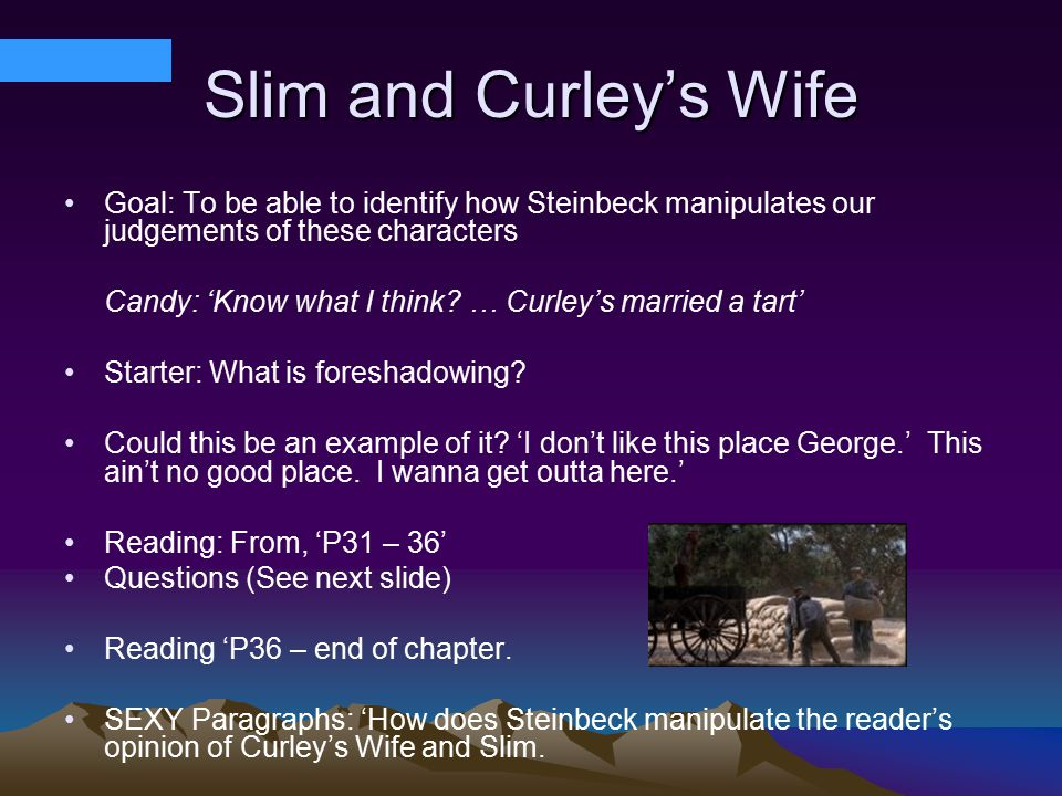 how does steinbeck create curleys wifes Curley's wife--how much sympathy does she deserve i doubt if steinbeck even considered her gender, frankly flag curleys jan 31.