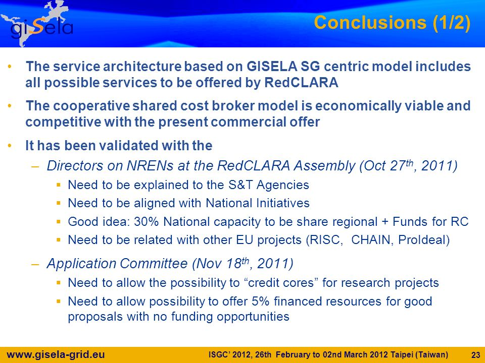 Conclusions (1/2) The service architecture based on GISELA SG centric model includes all possible services to be offered by RedCLARA.