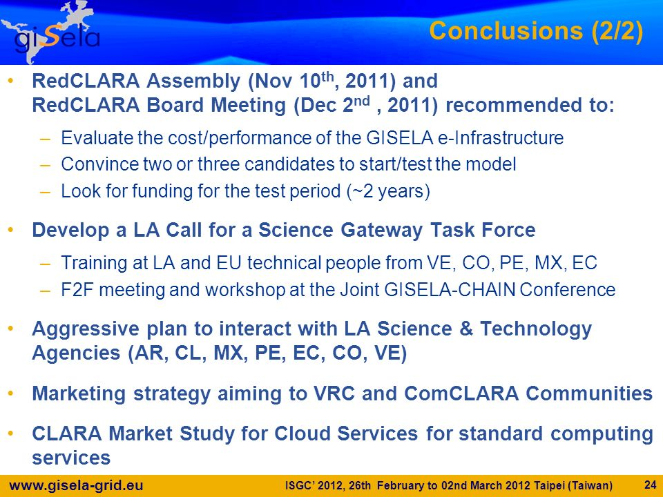 Conclusions (2/2) RedCLARA Assembly (Nov 10th, 2011) and RedCLARA Board Meeting (Dec 2nd , 2011) recommended to: