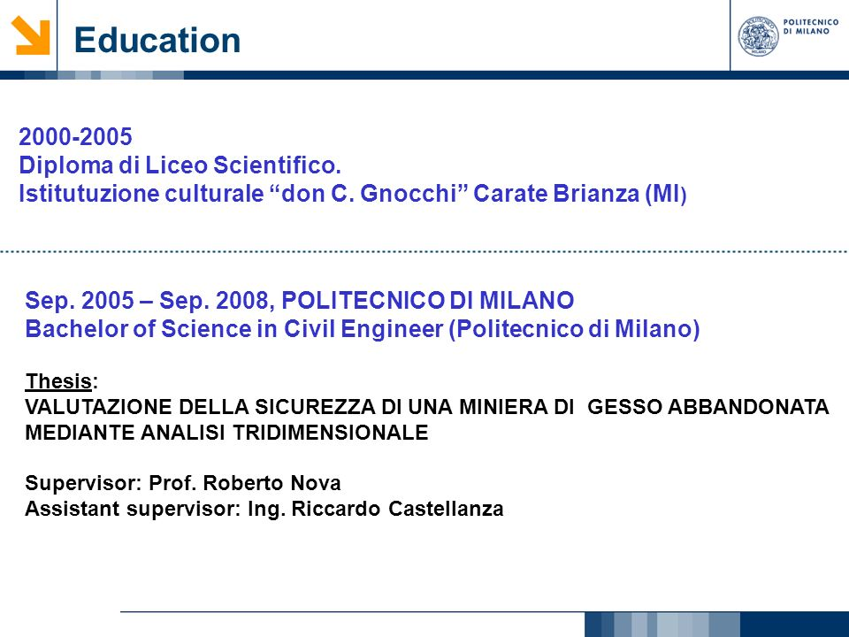 Education 2000-2005 Diploma di Liceo Scientifico.