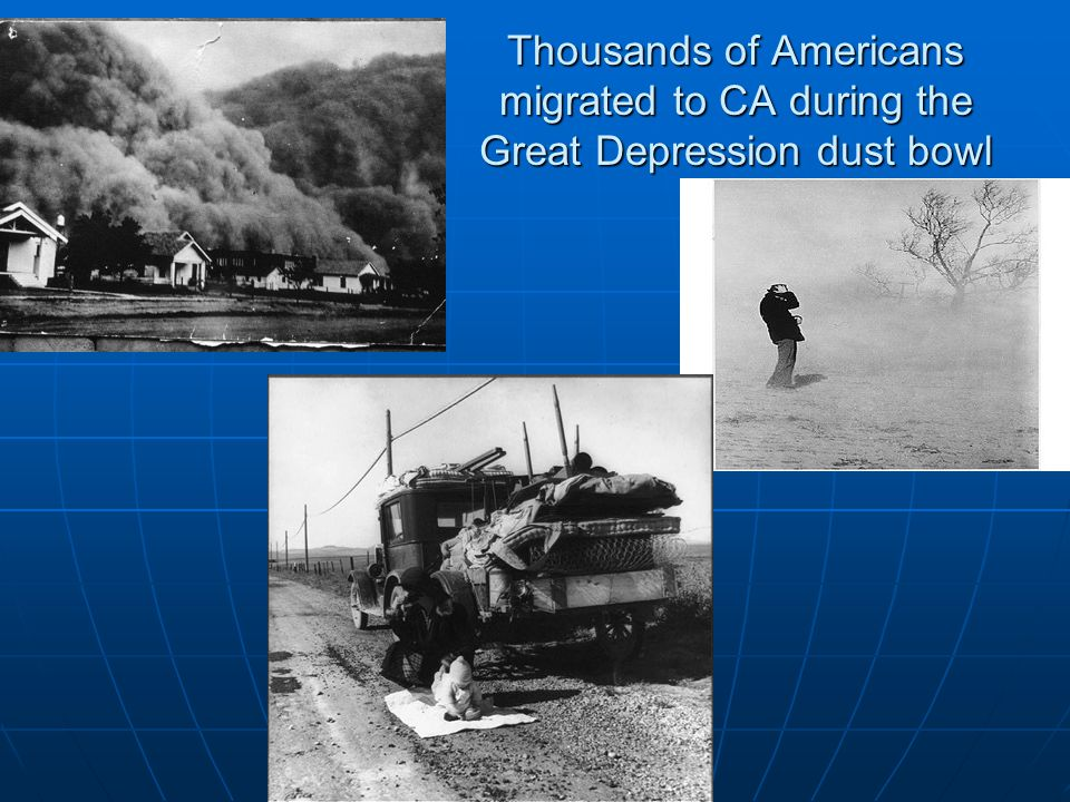 Thousands of Americans migrated to CA during the Great Depression dust bowl