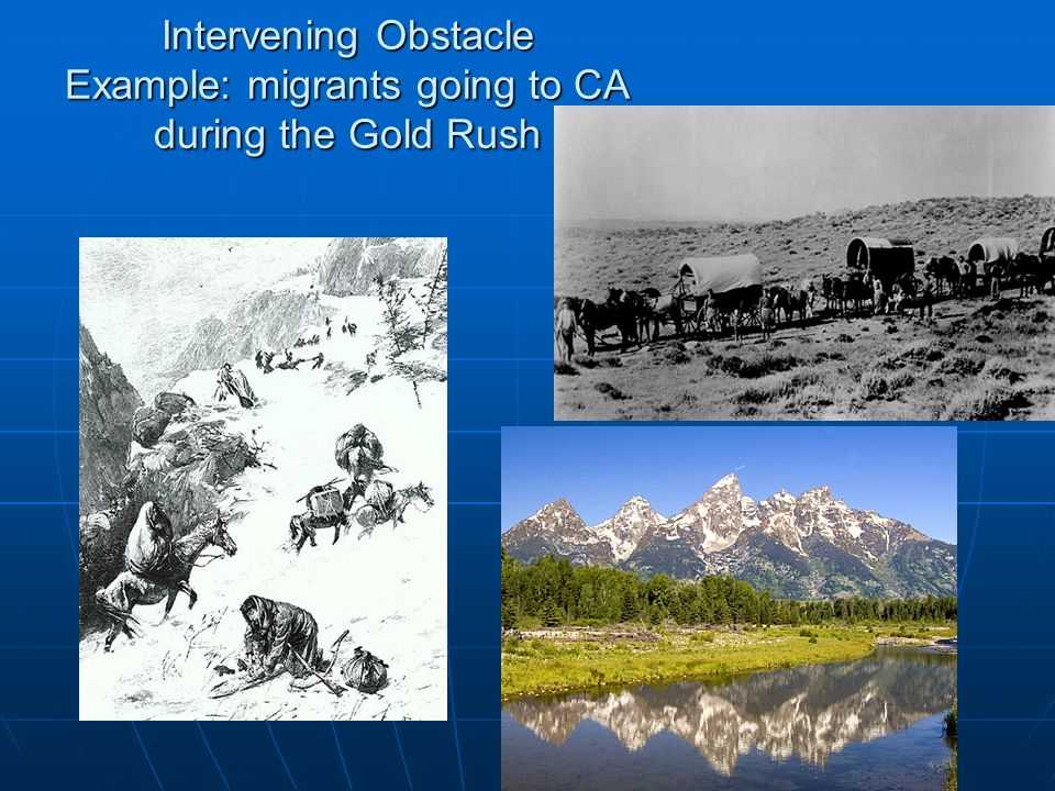 Intervening Obstacle Example: migrants going to CA during the Gold Rush