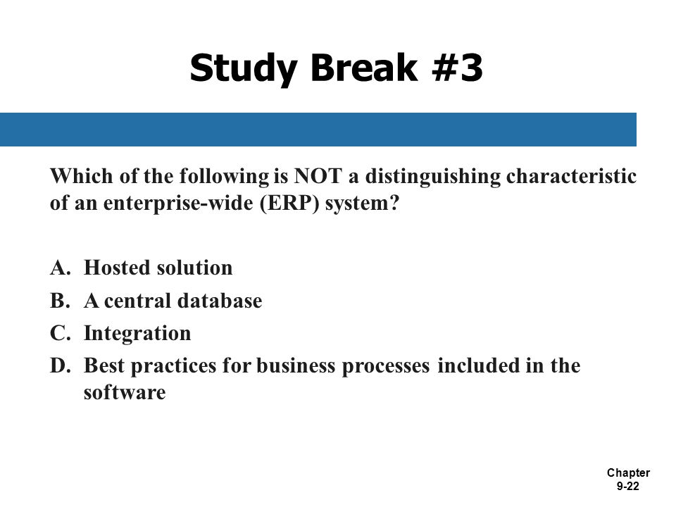 Study Break #3 Which of the following is NOT a distinguishing characteristic of an enterprise-wide (ERP) system