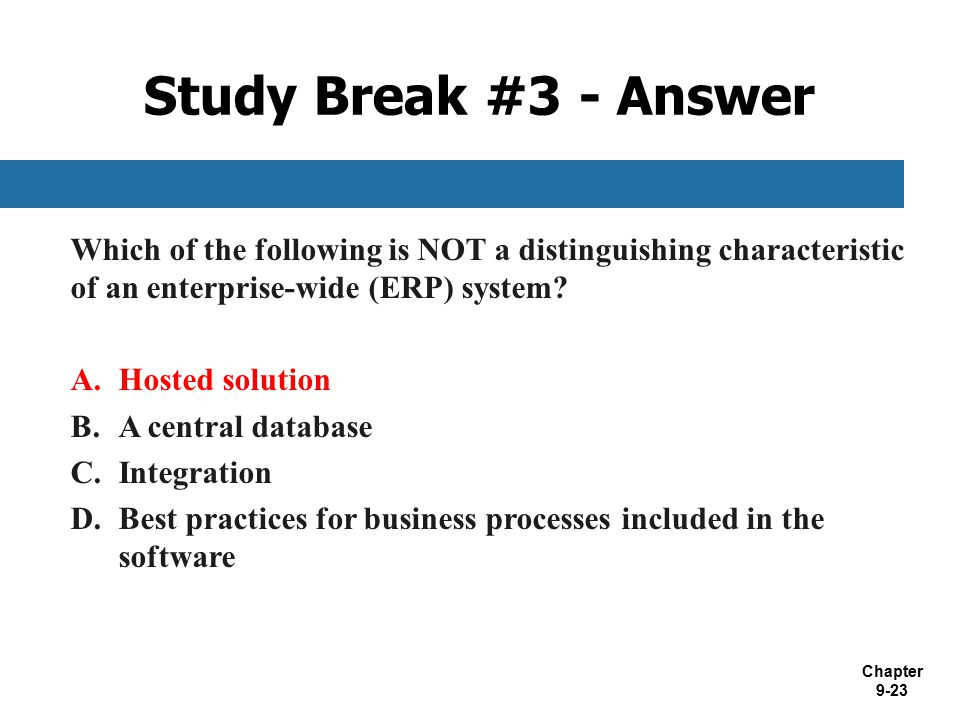 Study Break #3 - Answer Which of the following is NOT a distinguishing characteristic of an enterprise-wide (ERP) system