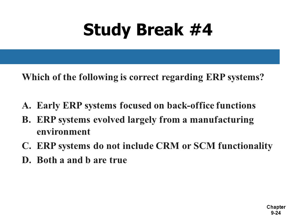Study Break #4 Which of the following is correct regarding ERP systems Early ERP systems focused on back-office functions.