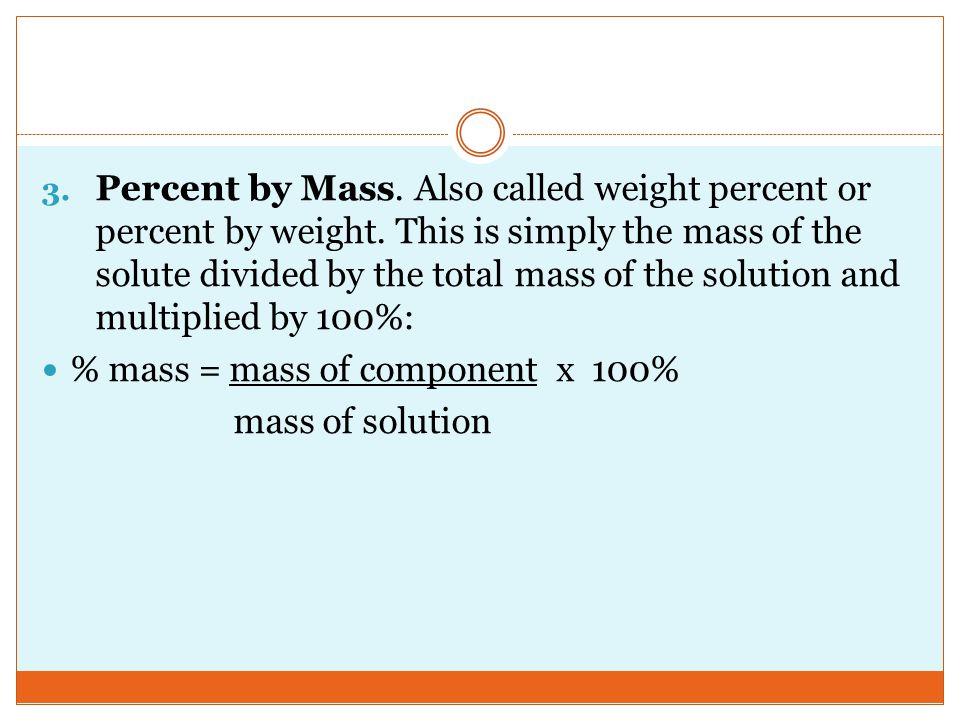 Percent by Mass. Also called weight percent or percent by weight