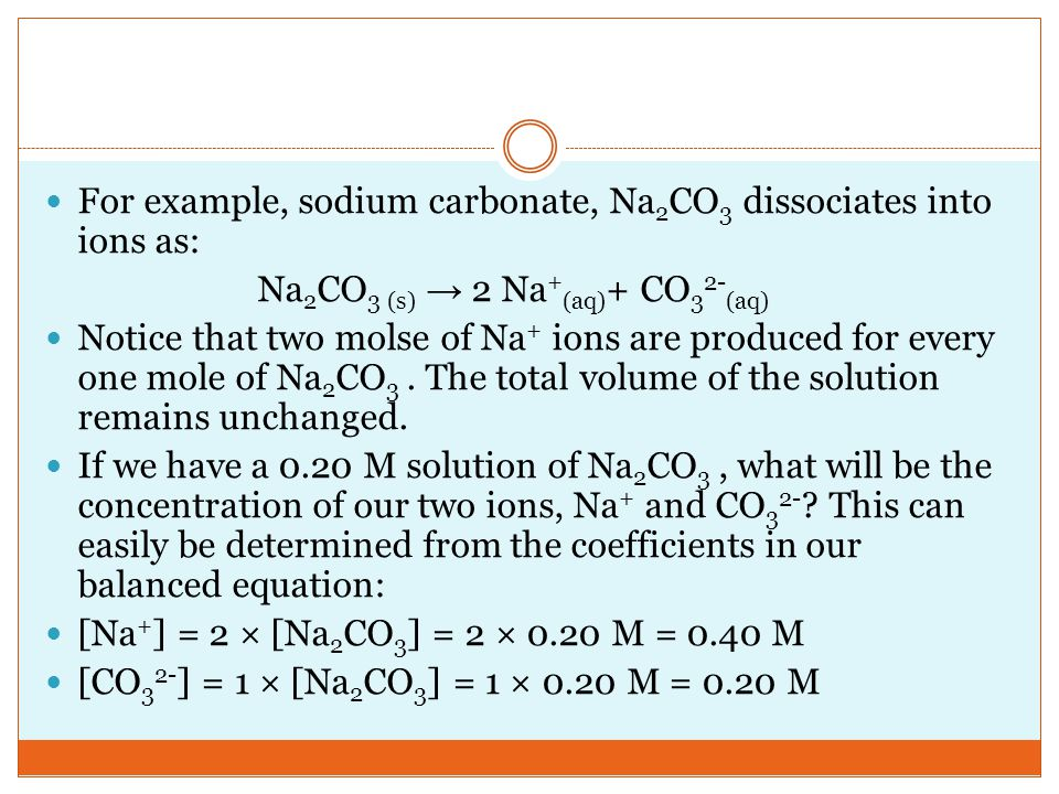 For example, sodium carbonate, Na2CO3 dissociates into ions as: