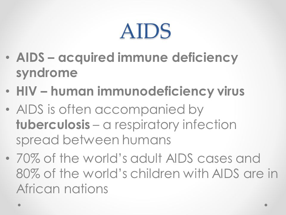 AIDS AIDS – acquired immune deficiency syndrome