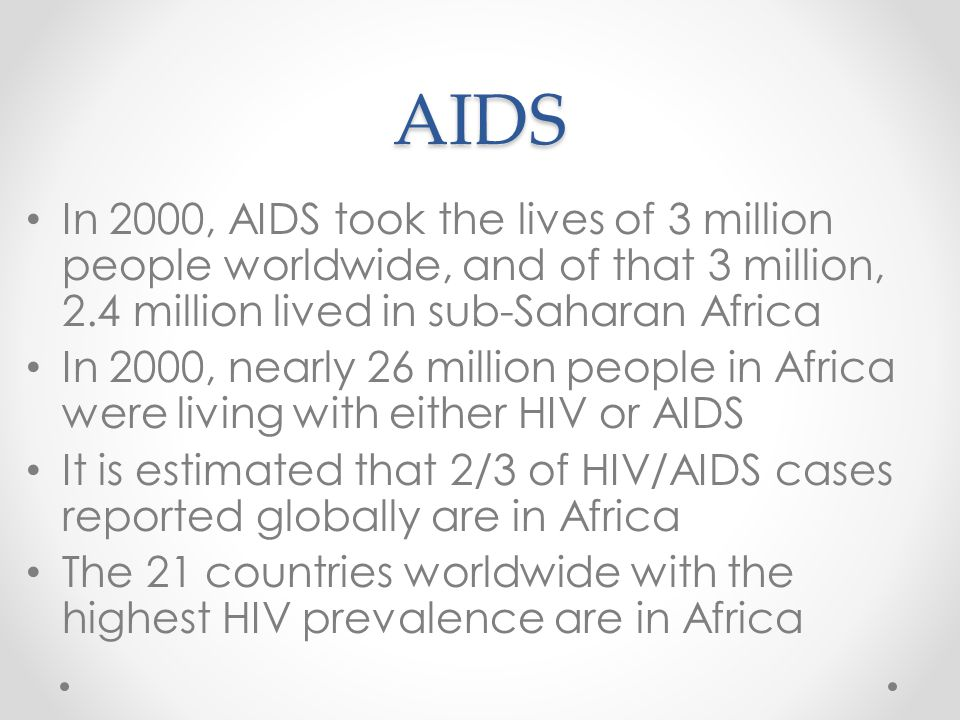 AIDS In 2000, AIDS took the lives of 3 million people worldwide, and of that 3 million, 2.4 million lived in sub-Saharan Africa.