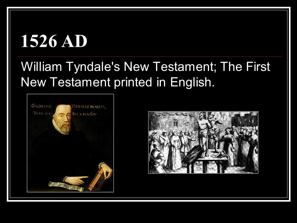 1526 AD William Tyndale s New Testament; The First New Testament printed in English.