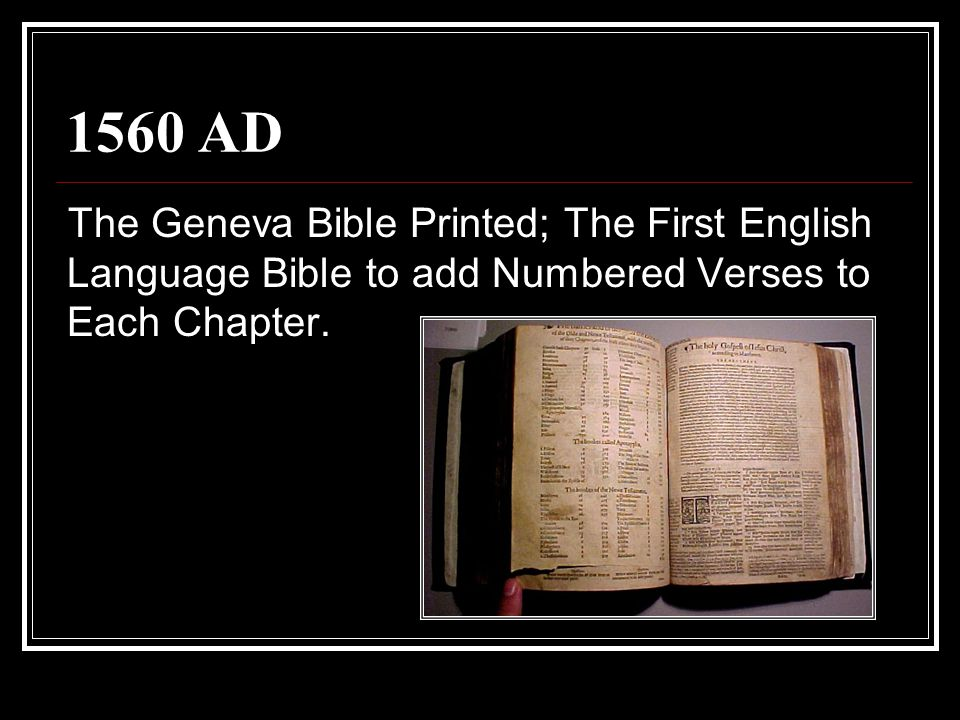 1560 AD The Geneva Bible Printed; The First English Language Bible to add Numbered Verses to Each Chapter.