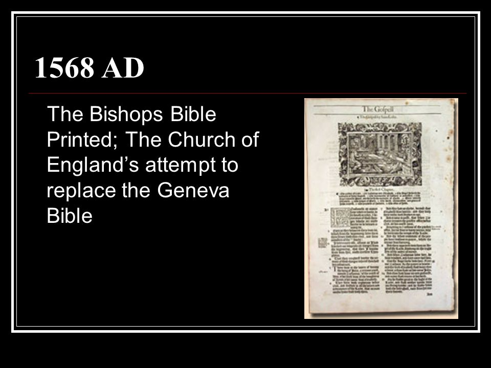 1568 AD The Bishops Bible Printed; The Church of England's attempt to replace the Geneva Bible