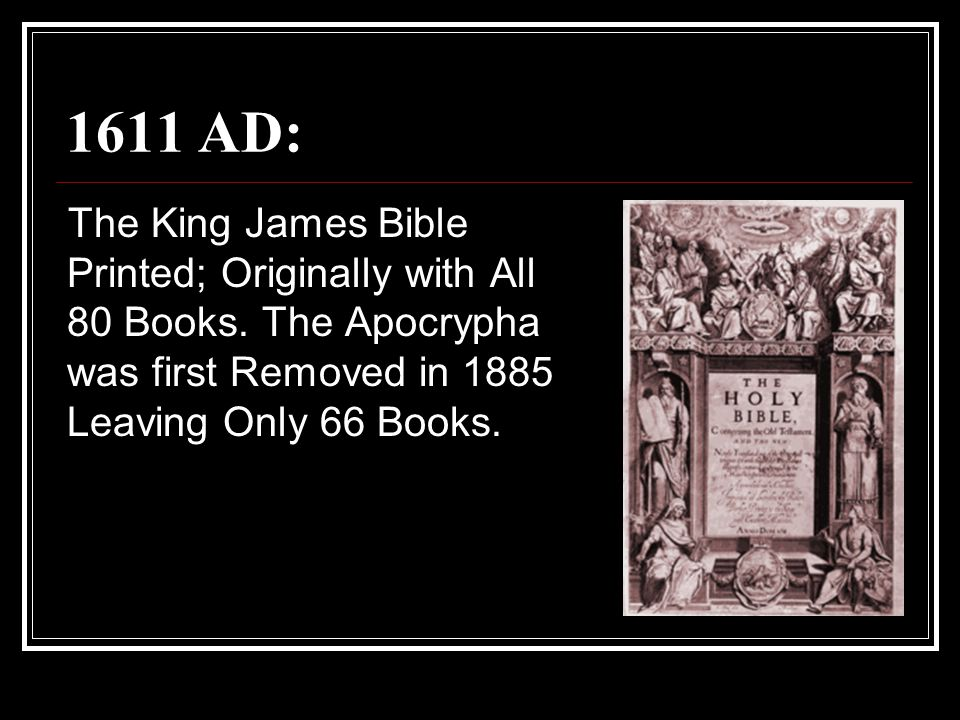 1611 AD: The King James Bible Printed; Originally with All 80 Books.