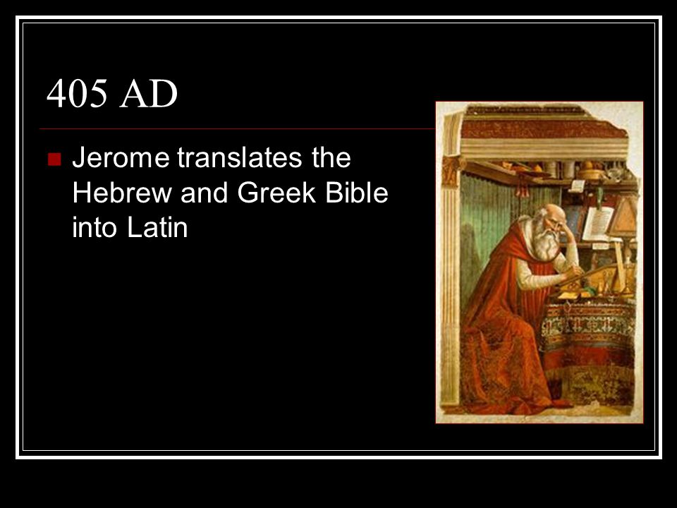 405 AD Jerome translates the Hebrew and Greek Bible into Latin