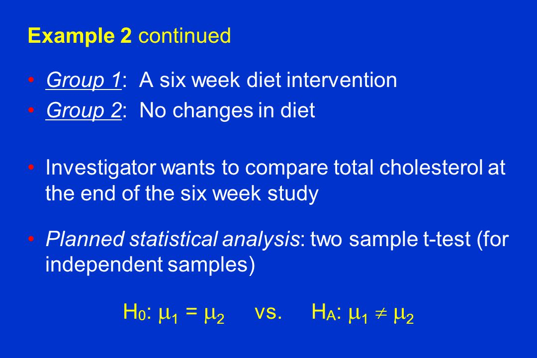 Example 2 continued Group 1: A six week diet intervention. Group 2: No changes in diet.