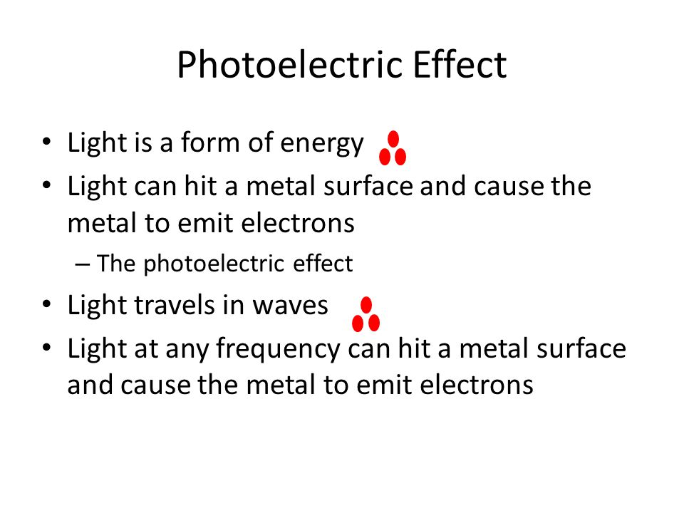 Photoelectric Effect Light is a form of energy