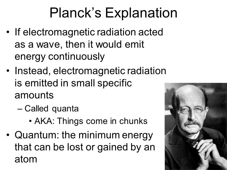 Planck's Explanation If electromagnetic radiation acted as a wave, then it would emit energy continuously.