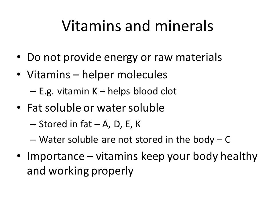 Vitamins and minerals Do not provide energy or raw materials