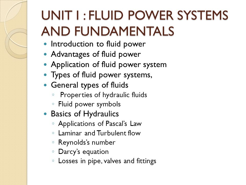 UNIT I : Fluid Power Systems and Fundamentals
