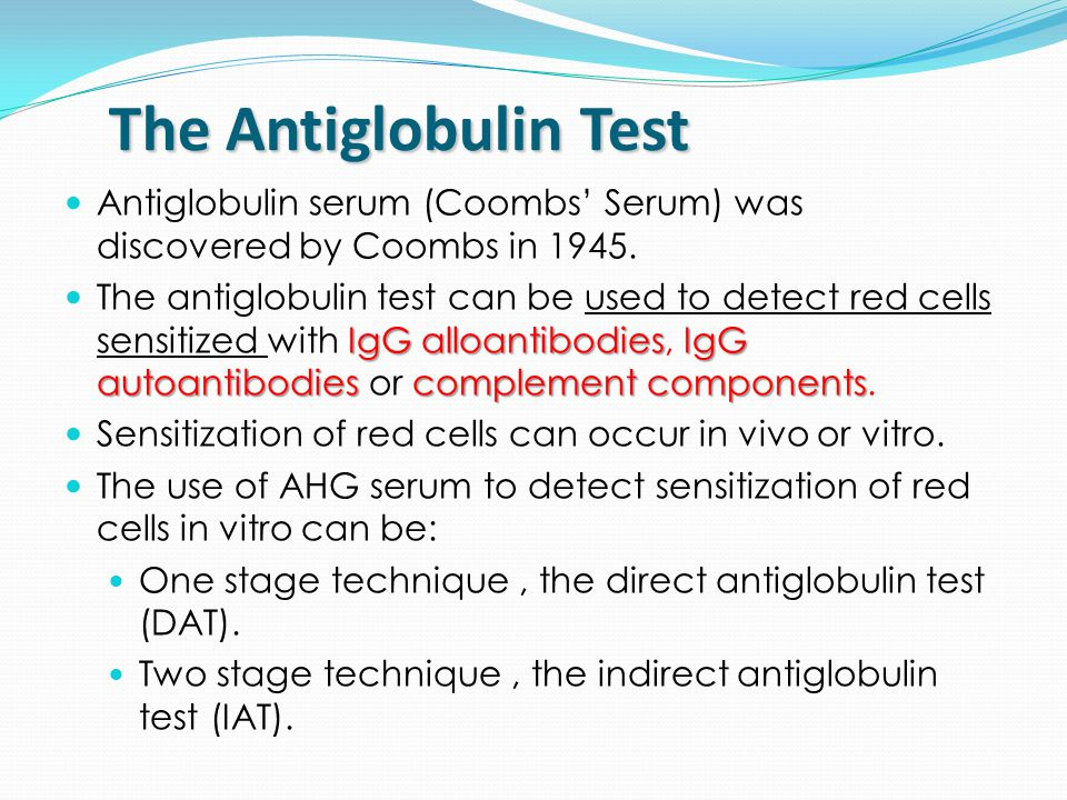 The Antiglobulin Test Antiglobulin serum (Coombs' Serum) was discovered by Coombs in 1945.
