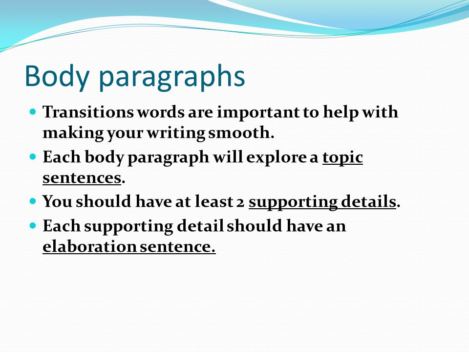 five paragraph essay transition words These transition words are generally used between the introductory paragraph and the first paragraph of the body and between the last body paragraph and the conclusion they help the writer show the logical relationships between different sections of the essay and provide the readers a better perspective of the writer's thoughts.