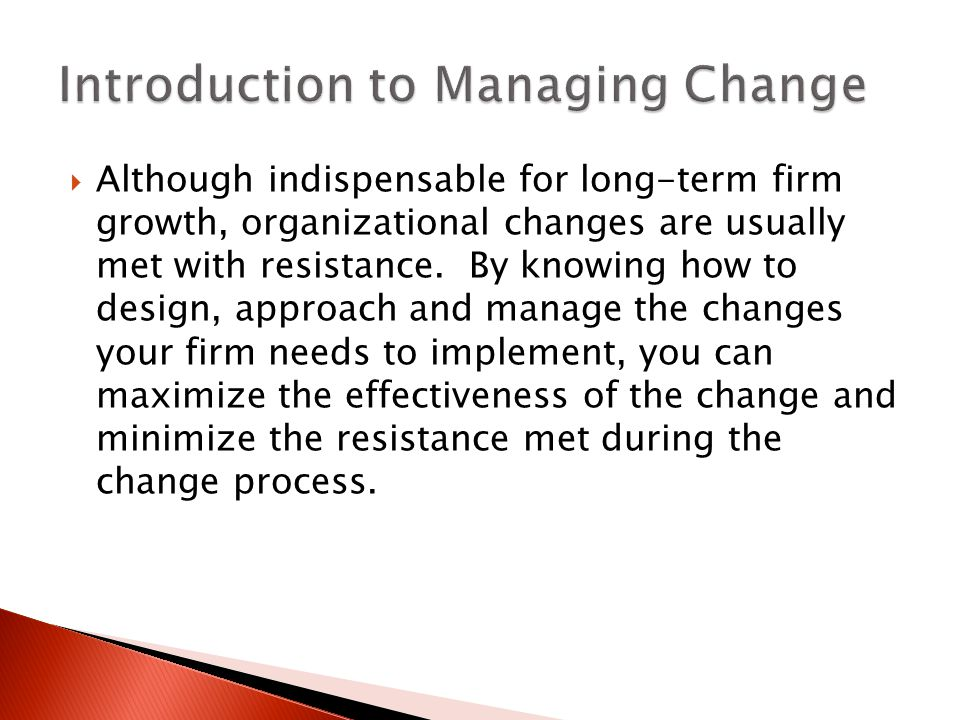 an introduction to the organizational change and resistance to change Managing resistance to change sharon l baker abstract while some resistance  introduction one of the best recent articles on.