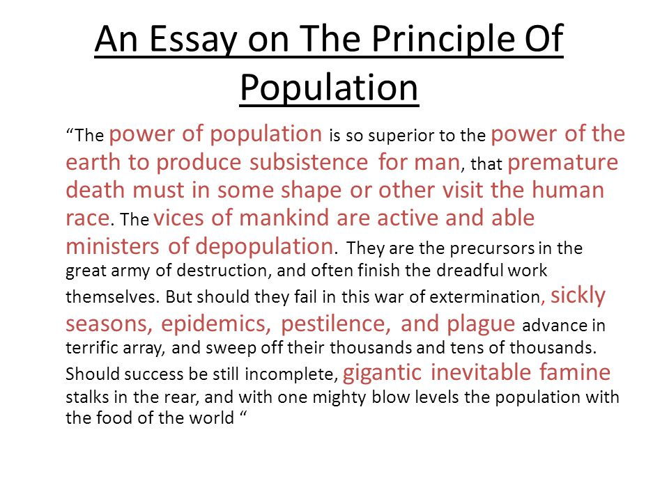 an essay of the principle of population An essay on the principle of population  the power of population is indefinitely greater than the power in the earth to produce subsistence for man.