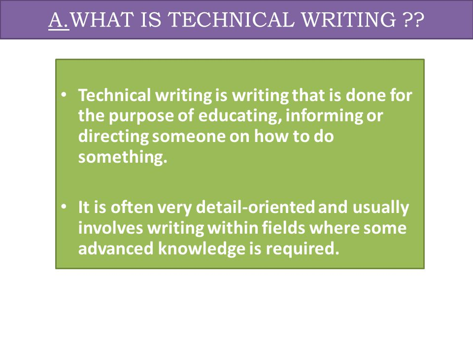 the purpose of technical writing Technical writing has wide applications in diverse fields: computers, medicine,  manufacturing, finance, telecoms, aviation, robotics, consumer electronics, and.