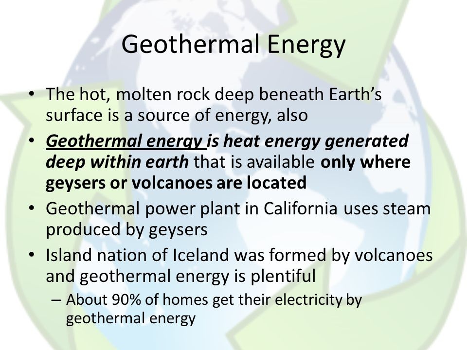 Geothermal Energy The hot, molten rock deep beneath Earth's surface is a source of energy, also.