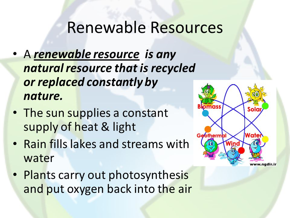 Renewable Resources A renewable resource is any natural resource that is recycled or replaced constantly by nature.