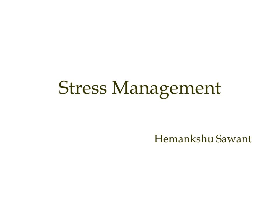 Stress Management Hemankshu Sawant
