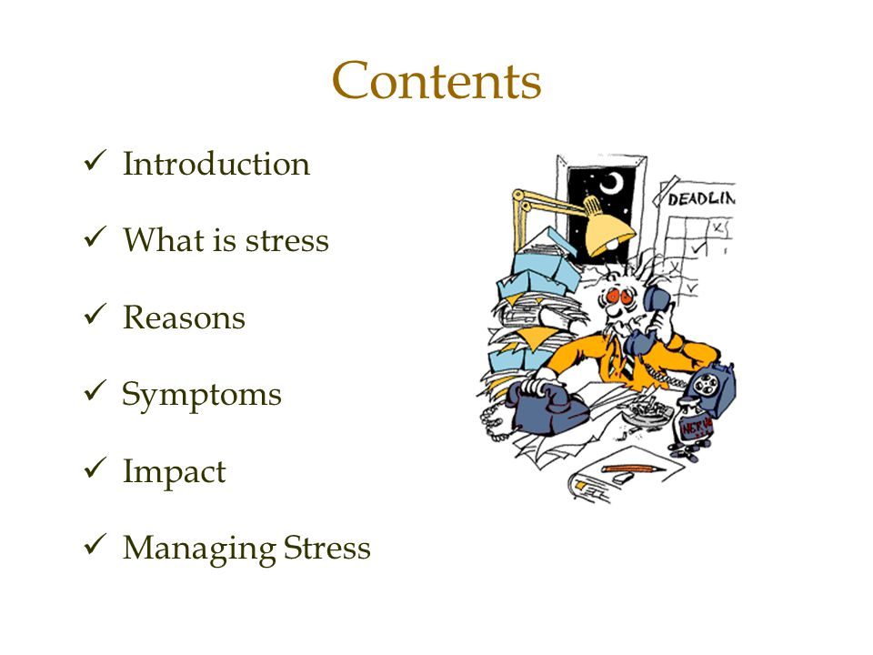 Contents Introduction What is stress Reasons Symptoms Impact