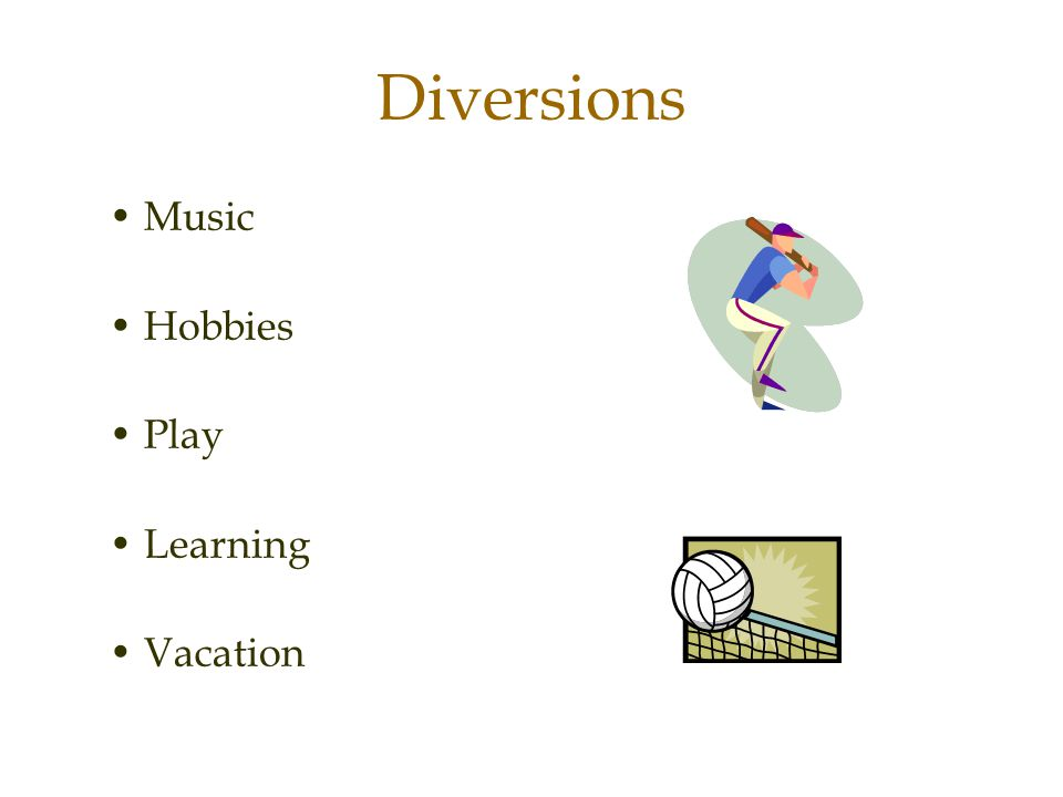Diversions • Music • Hobbies • Play • Learning • Vacation