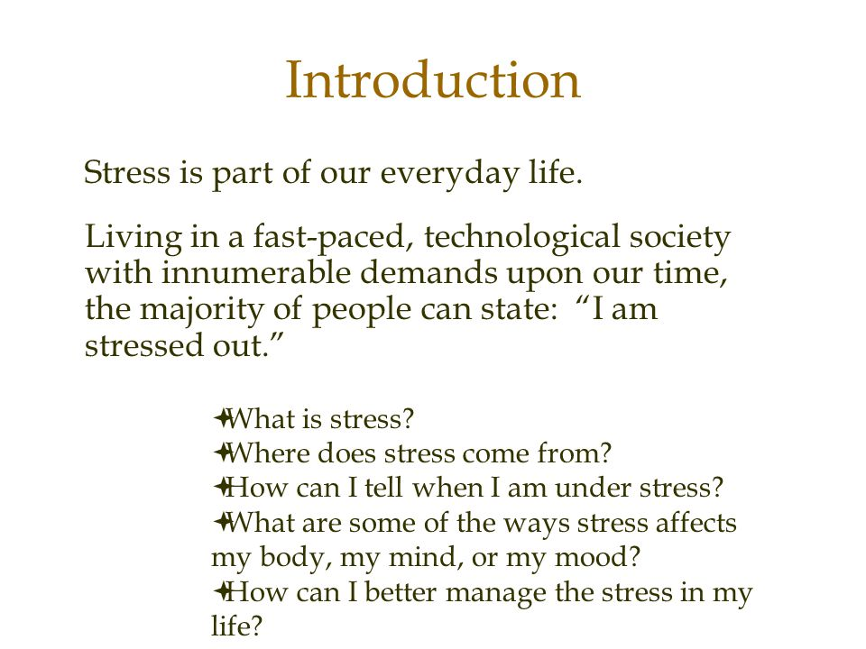 Introduction Stress is part of our everyday life.