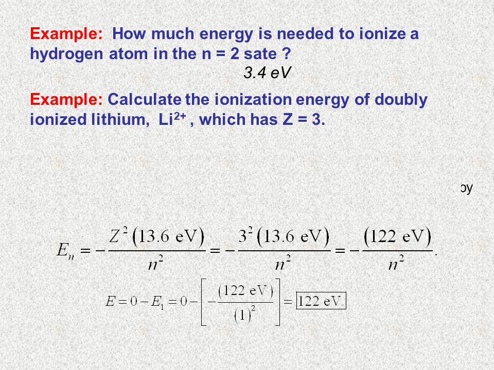 Example: How much energy is needed to ionize a hydrogen atom in the n = 2 sate