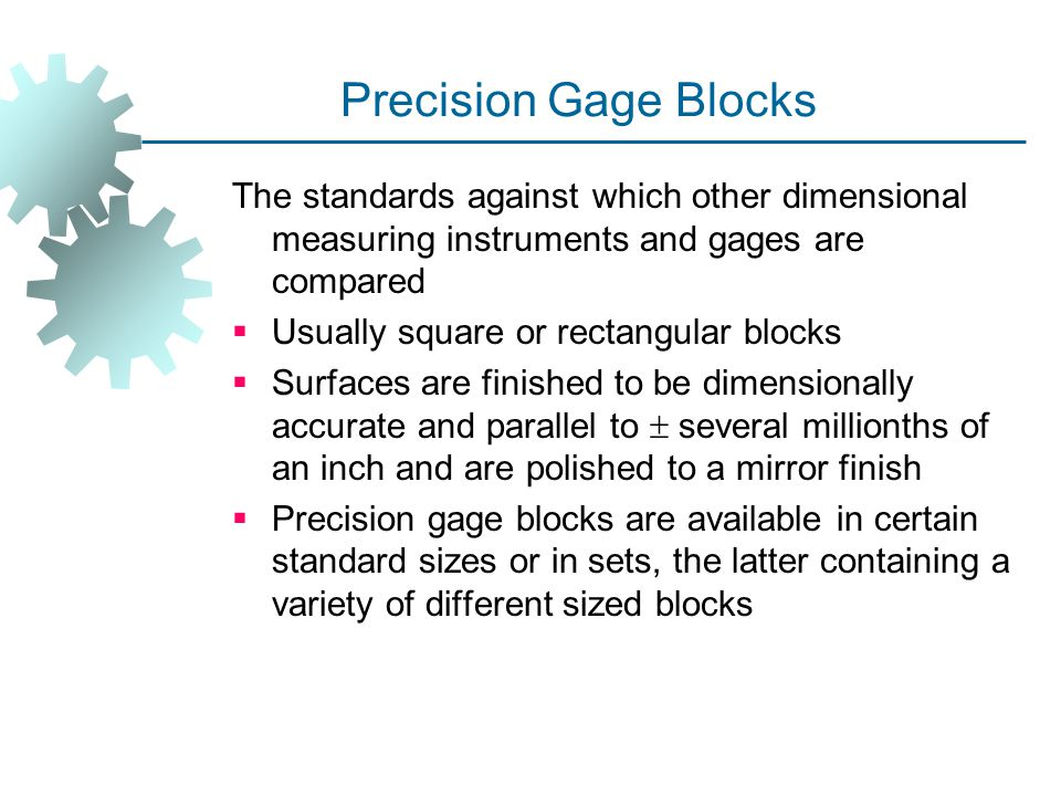 Precision Gage Blocks The standards against which other dimensional measuring instruments and gages are compared.