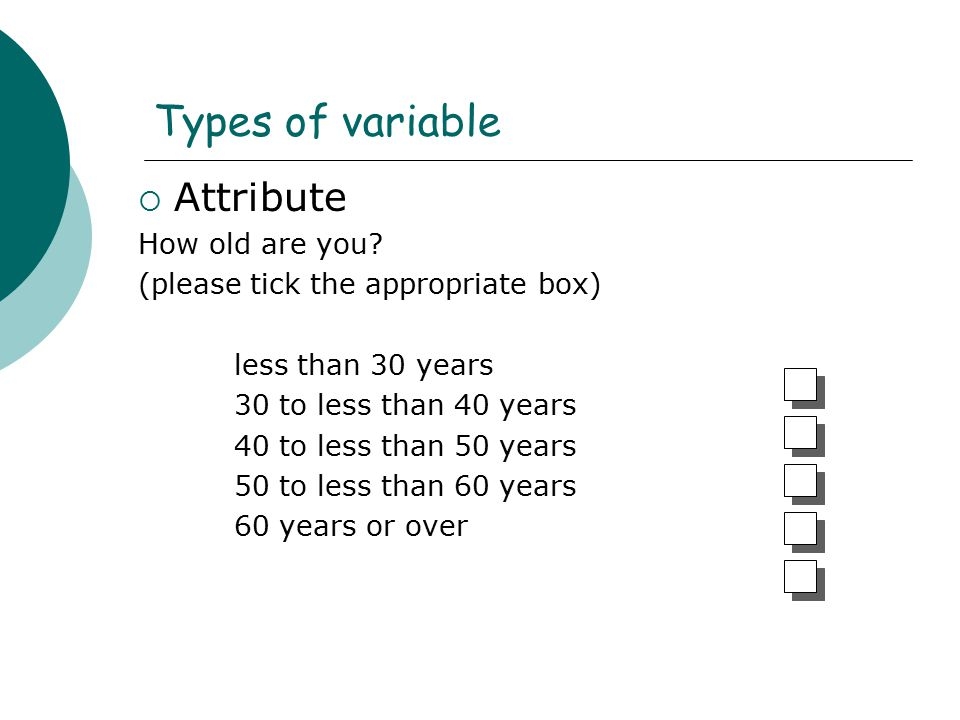 Types of variable Attribute How old are you