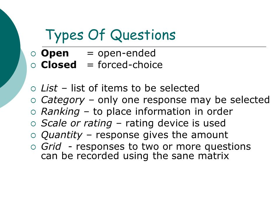 Types Of Questions Open = open-ended Closed = forced-choice