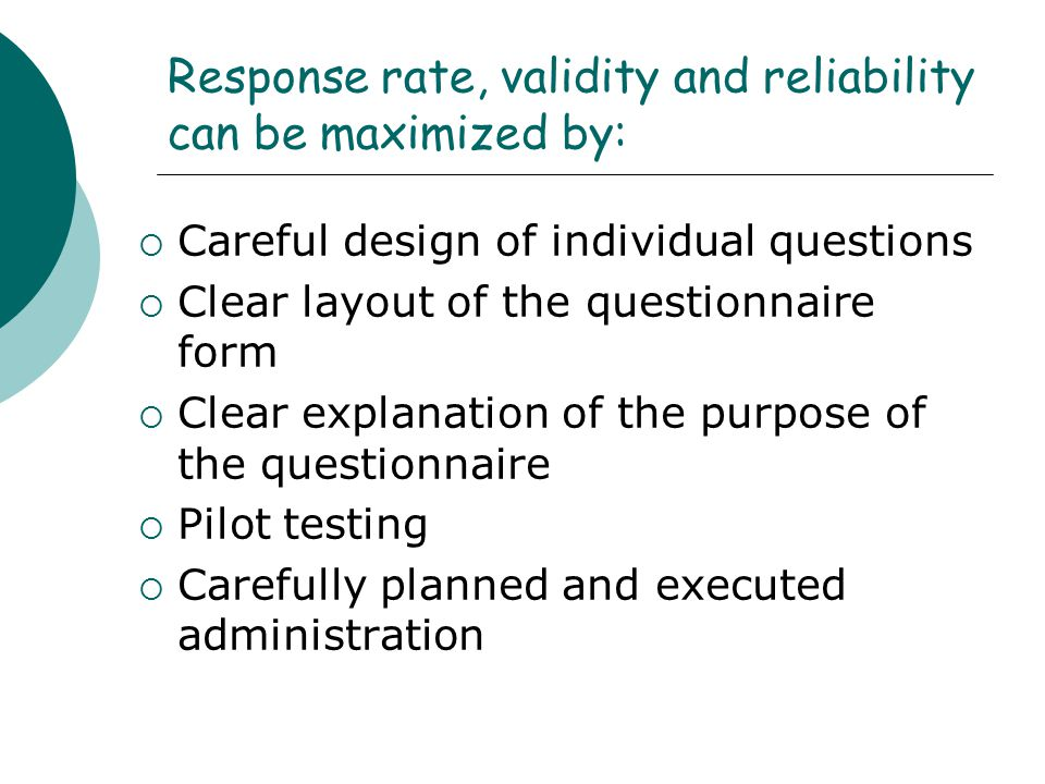 Response rate, validity and reliability can be maximized by:
