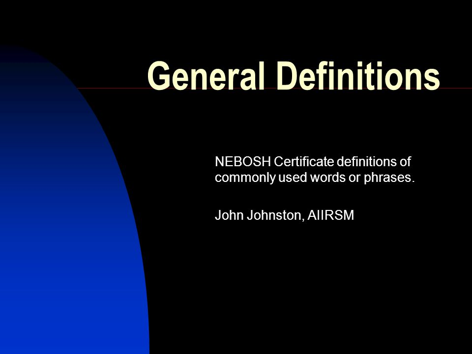 General Definitions Nebosh Certificate Definitions Of Commonly Used