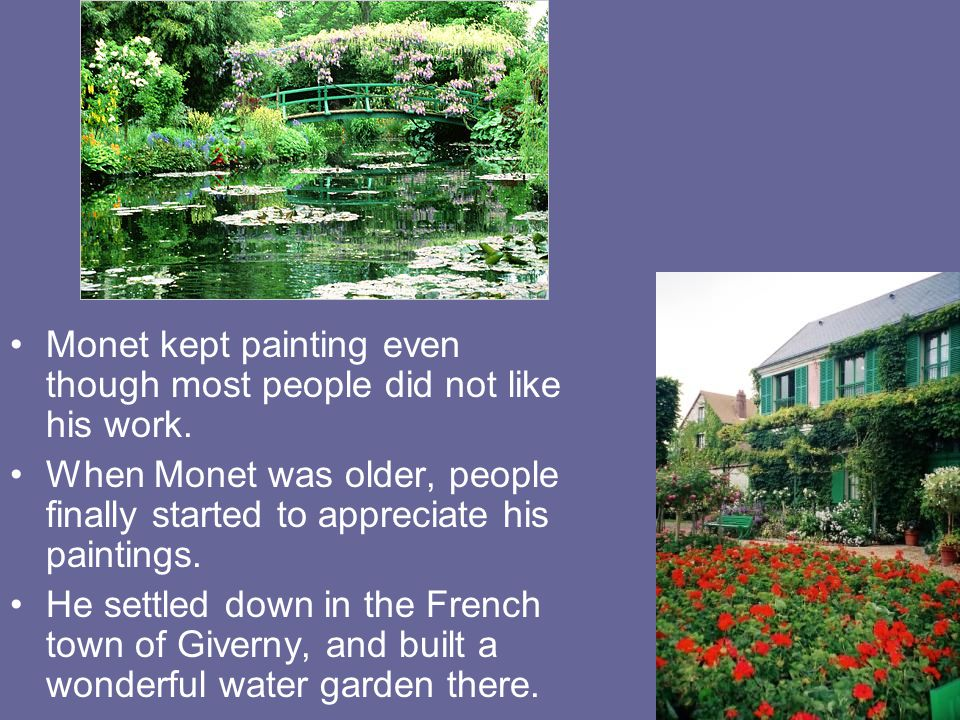 Monet kept painting even though most people did not like his work.